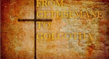 From Gethsemane to Golgotha PART 2
