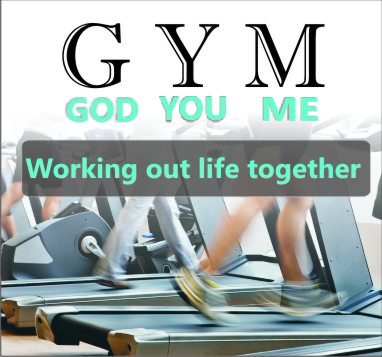 GYM : GOD YOU & ME